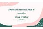 Download Murottal Saud al Shuraim 30 juz lengkap